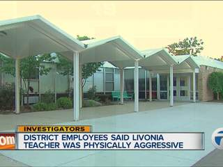 District employees said Livonia teacher was physically aggressive